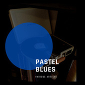 Pastel Blues by Various Artists