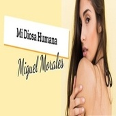 Mi Diosa Humana de Miguel Morales