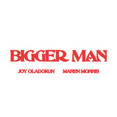 Bigger Man by Joy Oladokun