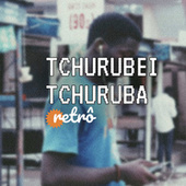 Tchurubei Tchuruba Retrô de Various Artists