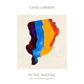 In the Waiting (Arr. By Geoff Lawson for String Quartet) by Chad Lawson