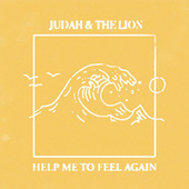 Help Me to Feel Again by Judah & the Lion