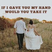 If I Gave You My Hand Would You Take It by Various Artists
