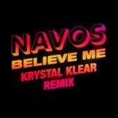Believe Me (Krystal Klear Remix) by Navos