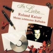 In Liebe... (Meine schönsten Balladen) von Roland Kaiser