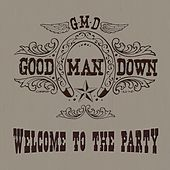 Welcome to the Party - Single by Good Man Down