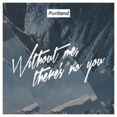Without Me There Is No You by Portland