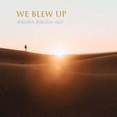 We Blew Up by Rucka Rucka Ali