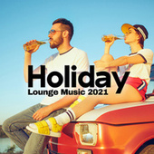 Holiday Lounge Music 2021 – Sensual Ambient Chillout Sounds for Deep Relaxation von Ibiza Chill Out