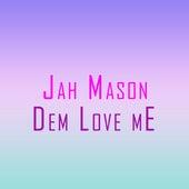 Dem Love me by Jah Mason