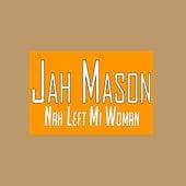 Nah Left Mi Woman by Jah Mason