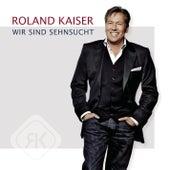 Wir sind Sehnsucht von Roland Kaiser
