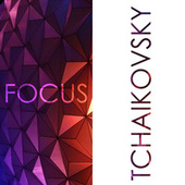 Focus - Music for Concentration: Tchaikovsky by Pyotr Ilyich Tchaikovsky