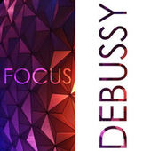 Focus - Music for Concentration: Debussy de Claude Debussy