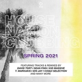 House Nation Clubbing: Spring 2021 Edition by Various Artists