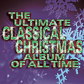 The Ultimate Classical Christmas Album Of All Time von Various Artists