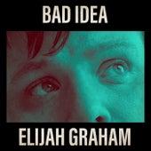 Bad Idea von Elijah Graham