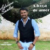 A Força do Amor de Adriano Santos