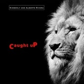 Caught Up by Kimberly and Alberto Rivera