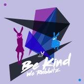 Be Kind (Dance Mix) de We Rabbitz
