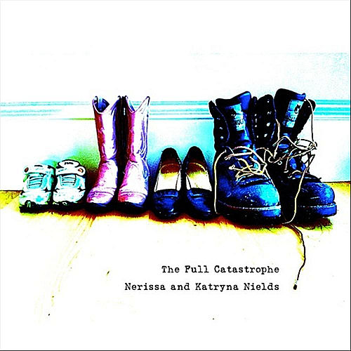 The Full Catastrophe by The Nields