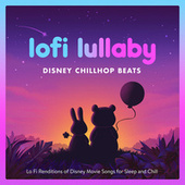 Lofi Lullaby : Disney Chillhop Lullabies : Chilled Lo Fi Renditions of Disney Movie Songs by Easy Chill