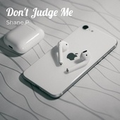 Don't Judge Me by Shane P