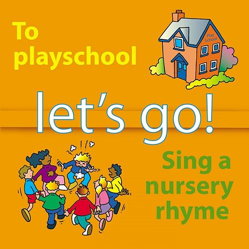 Let's Go to Playschool and Sing a Nursery Rhyme by Kidzone