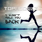 I Won´t Hold You Back by Topmodelz
