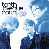 Strong Enough To Save de Tenth Avenue North