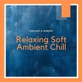 Relaxing Soft Ambient Chill von Chill Out