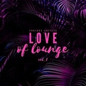 Love of Lounge, Vol. 1 by Various Artists