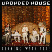 Playing With Fire by Crowded House