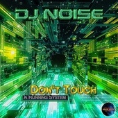 Don't Touch a Running System by DJ Noise