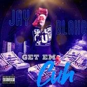 Get Em Cuh by Jay Blakc