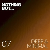 Nothing But... Deep & Minimal, Vol. 07 by Various Artists