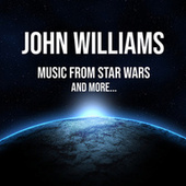 John Williams: Music from Star Wars - and more... by John Williams
