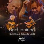 Bachianinha: Toquinho e Yamandu Costa (Live at Rio Montreux Jazz Festival) de Toquinho
