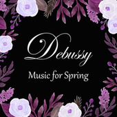 Debussy: Music for Spring by Claude Debussy
