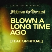 Blown a Long Time Ago by Madman the Greatest