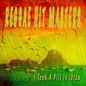I Took a Pill in Ibiza de Reggae Hit Masters
