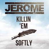 Killin Em Softly von Jerome
