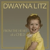 From the Heart of a Child by Dwayna Litz