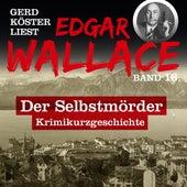 Der Selbstmörder - Gerd Köster liest Edgar Wallace, Band 16 (Ungekürzt) von Edgar Wallace