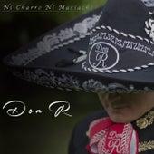 Ni Charro Ni Mariachi de Don R.