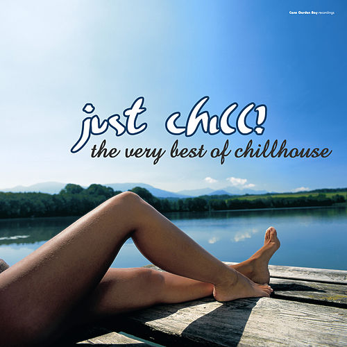 Just Chill! The Very Best of Chillhouse by Various Artists