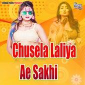 Chusela Laliya Ae Sakhi by Bahadur