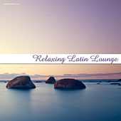 Relaxing Latin Lounge by Various Artists