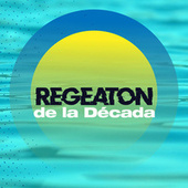 Regeaton de la década by Various Artists