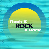 Rock x Rock x Rock de Various Artists